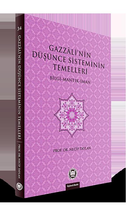 Gazzali'nin Düşünce Sisteminin Temelleri; Bilgi - Mantık - İman