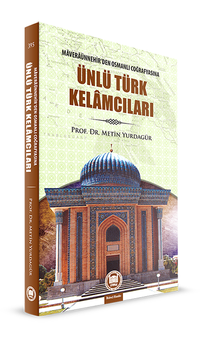 Ünlü Türk Kelamcıları; Maveraünnehir'den Osmanlı Coğrafyasına